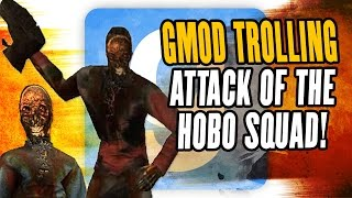 GMOD TROLLING - ATTACK OF THE HOBO SQUAD!