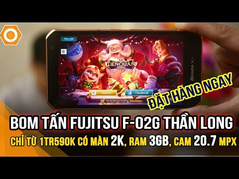 Bom Tấn Fujitsu F-02G Thần Long? Màn 2K, RAM 3GB, Siêu Bền, Giá Từ 1Tr590K
