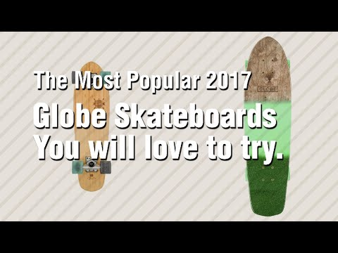 Globe Skateboards You Will Love To Try. // The Most Popular 2017