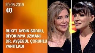 Buket Aydın 40'ta sordu, Biyokimya Uzmanı Dr. Ayşegül Çoruhlu yanıtladı - 40 29.05.2019 Çarşamba