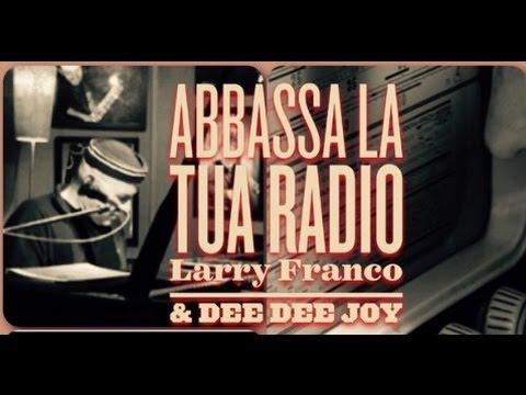 presentazione ABBASSA LA TUA RADIO - Larry Franco & Dee Dee Joy - video medley