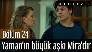 Medcezir 24.Bölüm - Yamanın Büyük Aşkı Miradır.