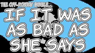 If It Was as Bad as She Says - The Off-Monday Ramble Episode 122