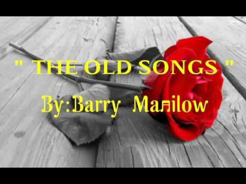 THE OLD SONGS with Lyrics By:Barry Manilow