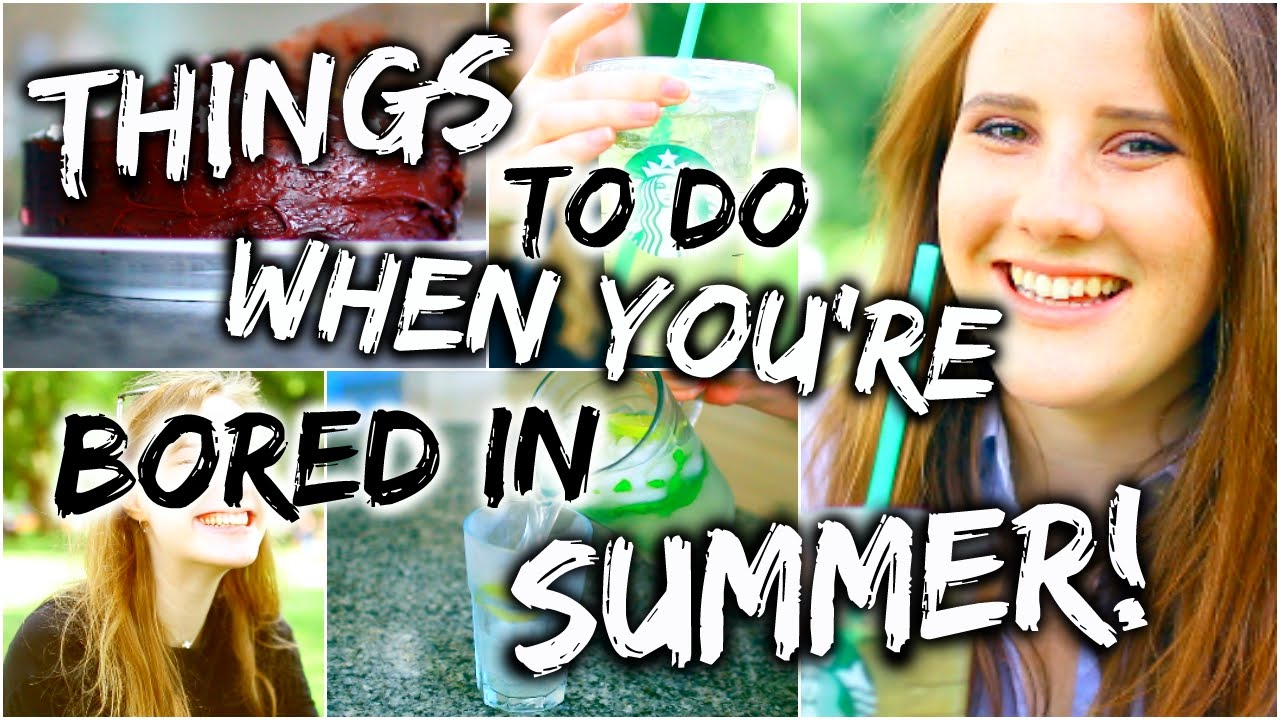 Things To Do When You 39 Re Bored In Summer Ideas