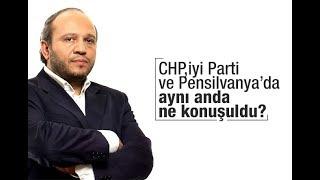 Salih Tuna   CHP, İYİ Parti ve Pensilvanya'da aynı anda ne konuşuldu