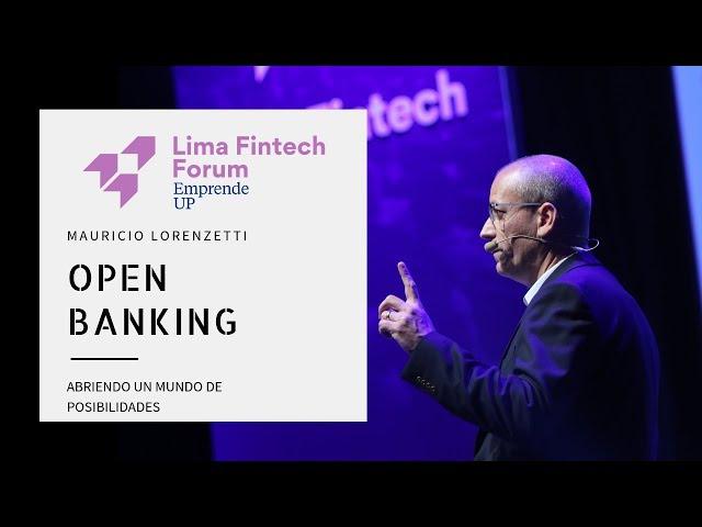 Lima Fintech Forum 2018: Mauricio Lorenzetti - Open Banking