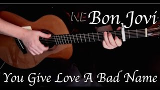 Bon Jovi - You Give Love A Bad Name - Fingerstyle Guitar