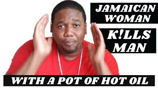 JAMAICAN WOMAN K!££ MAN WITH HOT OIL IN JAMAICA