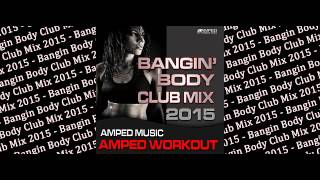Let Me See Your Hands - Bangin Body Club Mix 2015 (Amped Workout)