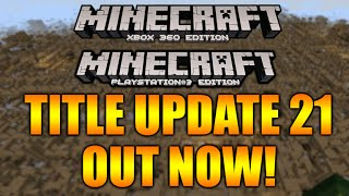 Minecraft Xbox + PS3 NEW! TITLE UPDATE 21 OUT NOW LIMIT CHANGES & MORE! [TU21]