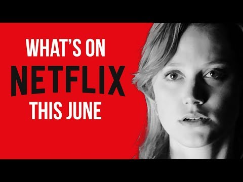 What's New to Netflix: June 2018 Original Series & Movies