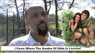 I Know Where The Garden Of Eden Is Located...
