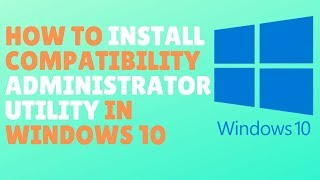 how To Download And Install Compatibility Administrator Utility In Windows 10 - Application Toolkit