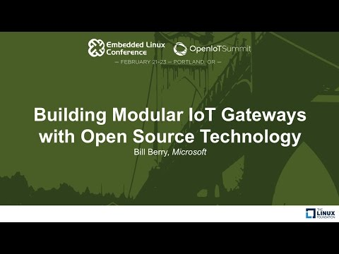 Building Modular IoT Gateways with Open Source Technology - Bill Berry, Microsoft