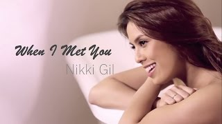 Nikki Gil - When I Met You (Official Music Video with Lyrics)