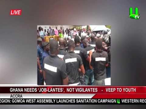 Ghana Needs 'Job-Lantes', Not Vigilantes   -  Vice President To Youth