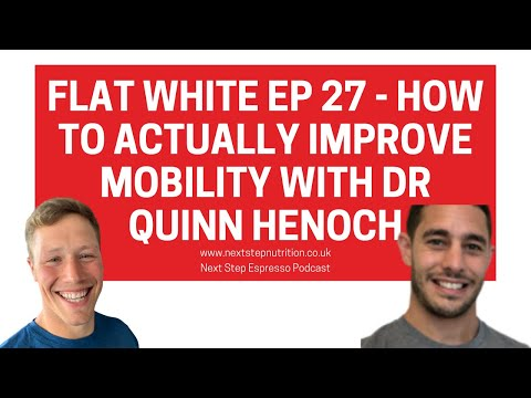 Flat White Ep 27 - How To Actually Improve Mobility With Dr Quinn Henoch