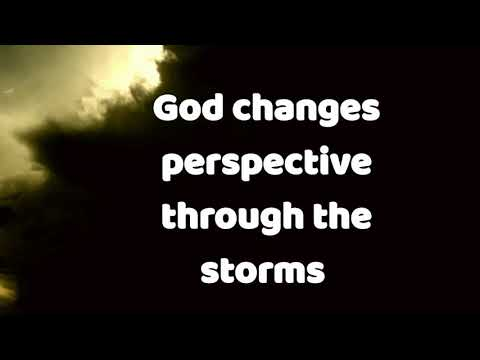 God changes perspective through the storms