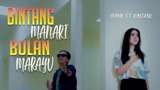 Ipank Feat Kintani Bintang Manari Bulan Marayu 2019
