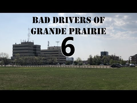 Bad Drivers Of Grande Prairie 6: Central Alberta Edition!