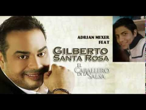 Ver Video de Gilberto Santa Rosa Gilberto Santa Rosa- La mejor mezcla del mundo- Recopilacion de exitos- By Adrian Parra