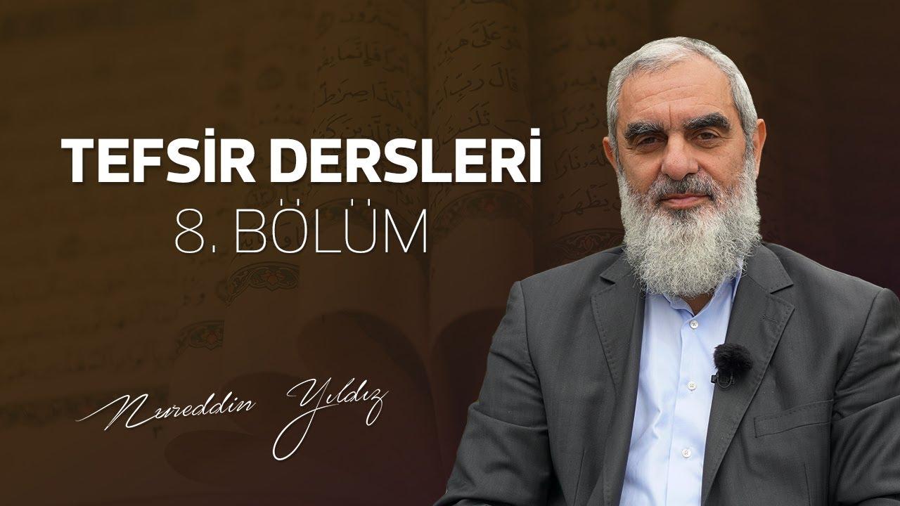 8) Tefsir Dersleri 8. Bölüm | Nureddin Yıldız - sosyaldoku.com
