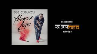 Ege Çubukçu - Yolumuz Aynı (Teaser 2)