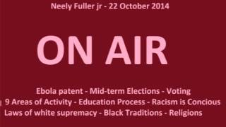 [1hr]Neely Fuller- Ebola Patent, Midterm Elections & Black Traditions|| 22 Oct 2014