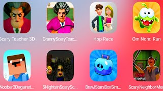 Scary Teacher 3D,Granny Scary Teacher,Hop Race,Om Nom Run,Noober 3D,5 Nights Scary School,Brawl