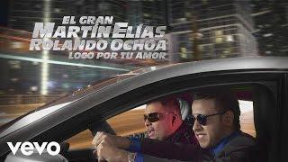 El Gran Martín Elías - Loco Por Tu Amor (Cover Audio)