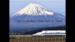 How To Purchase A JR Ticket In Japan