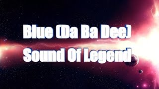 Sound of Legend - Blue (Da Ba Dee) [No Lyrics]