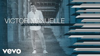 V Ctor Manuelle Nada Nos Separar Audio.mp3