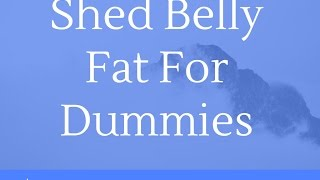 Shed Belly Fat For Dummies