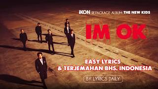 iKON (아이콘) - I'M OK (EASY LYRICS Rom/sub Indo) TERJEMAHAN BHS. INDONESIA