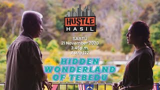 Hustle Hasil: Episod 13 - Hidden Wonderland Of Tebedu