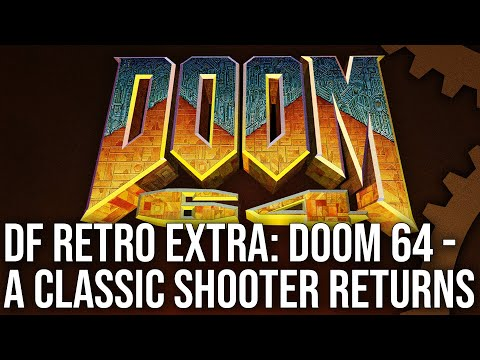 DF Retro EX: Doom 64 - Remaking an N64 Classic For PS4, Xbox One, Switch + PC!