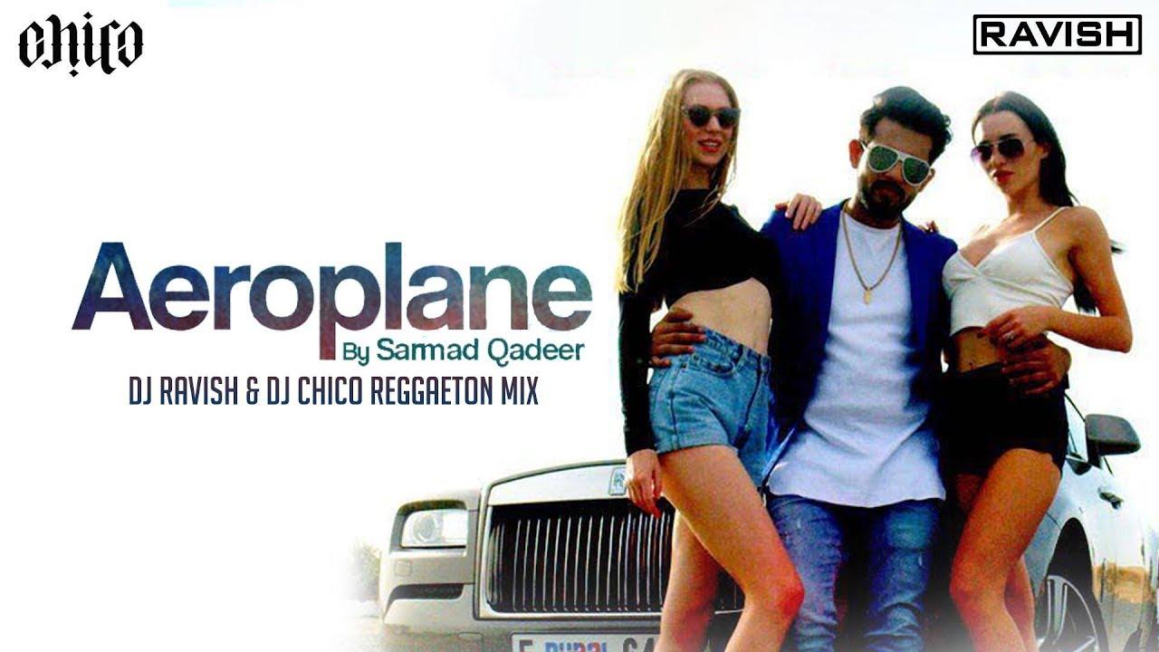 Aeroplane | Sarmad Qadeer | Reggaeton Mix | DJ Ravish & DJ Chico