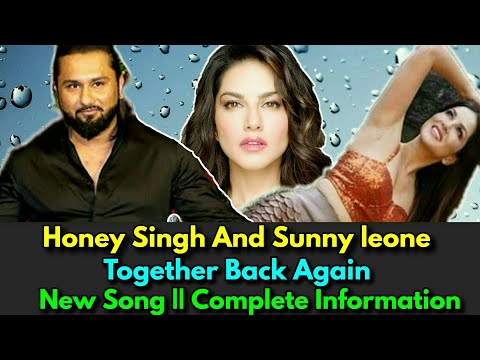 Honey singh and Sunny leone Together Back Again || New song || Release Date Prediction || !!!!!