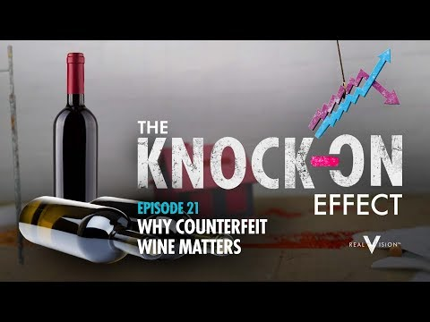 Why Counterfeit Wine Matters | The Knock-On Effect #21 | Real Vision™