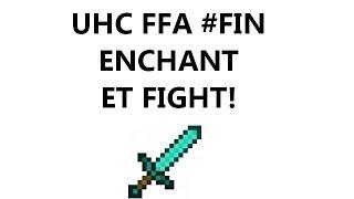 UHC FFA #1 Ep.Final : ENCHANT ET FIGHT!