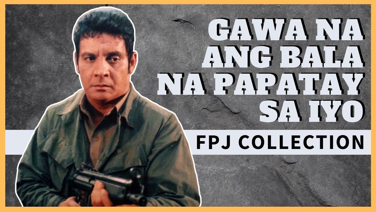 Download GAWA NA ANG BALA NA PAPATAY SA IYO  -  FULL MOVIE  -  PELIKULANG PINOY  -  FPJ COLLECTION