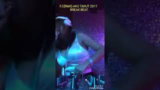 AKU TAKUT 2017-DJ FERDY CHANX REMIX@BREAK BEAT