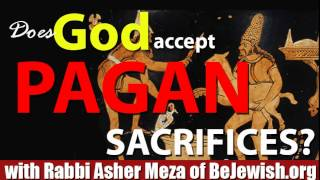 Does God accept Pagan Sacrifices?