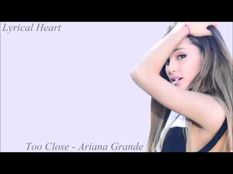 Ariana Grande - Too Close [Lyrics]