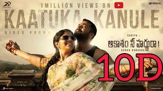 Kaatuka Kanule 10D Audio Song || Aakaasam Nee Haddhu Ra Telugu Movie 10D Audio Songs ||
