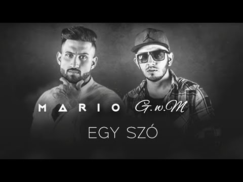 MARIO Feat G.w.M - Egy szó - OFFICIAL MUSIC