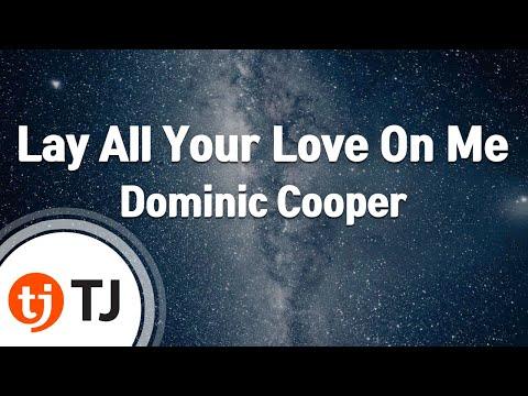 [TJ노래방] Lay All Your Love On Me - Dominic Cooper / TJ Karaoke