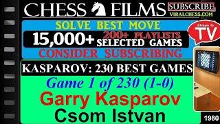 Kasparov: 230 Best Games (#1 of 230): Garry Kasparov vs. Csom Istvan